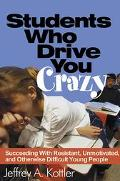 Students Who Drive You Crazy Succeeding With Resistant, Unmotivated, and Otherwise Difficult...