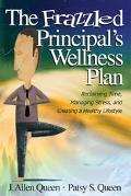 Frazzled Principal's Wellness Plan Reclaiming Time, Managing Stress, And Creating A Healthy ...