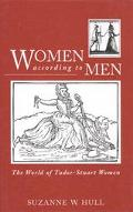 Women According to Men The World of Tudor-Stuart Women