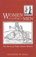 Women According to Men The World of Tudor-Stuart Women