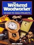 Weekend Woodworker: 101 Easy to Build Projects