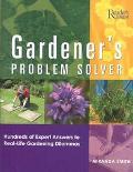 Gardener's Problem Solver Hundreds of Expert Answers to Real-Life Gardening Dilemmas