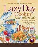 Lazy Day Cookin: Slow-Cooker Meals That Simmer to Delicious Perfection While You Work, Play ...