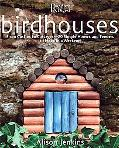 Birdhouses From Castles to Cottages--20 Simple Homes And Feeders to Make in a Weekend