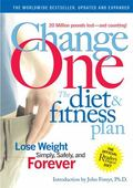Change One The Diet & Fitness Plan, Lose Weight Simply, Safely, and Forever