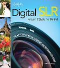 Digital SLR from Click to Print: The Go-To Tips, Techniques, and Photographer's Tricks