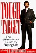Tough Target: A Street-Smart Guide to Staying Safe - J. J. Bittenbinder - Hardcover