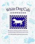White Dog Cafe Cookbook Multicultural Recipes and Tales of Adventure from Philadelphia's Rev...