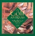 Art of Golf Antiques An Illustrated History of Clubs, Balls, and Accessories