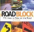 Road Block 775 Ideas to Take on the Road