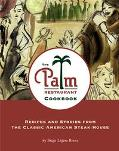 Palm Restaurant Cookbook Recipes and Stories from the Classic American Steakhouse
