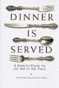 Dinner Is Served: An English Butler's Guide to the Art of the Table - Arthur Inch - Hardcover