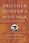 Brother Juniper's Bread Book Slow Rise as Method and Metaphor