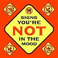 Signs You're Not in the Mood / Signs You Are in the Mood