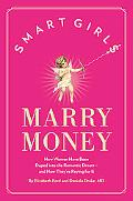 Smart Girls Marry Money: How Women Have Been Duped Into the Romantic Dream--And How They're ...