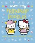 Hello Kitty Friendship Doodles : Create and Complete Supersweet Pictures