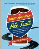The Great American Ale Trail: The Craft Beer Lover's Guide to the Best Watering Holes in the...