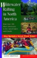 Whitewater Rafting in North America More Than 100 Rafting Adventures in the United States an...