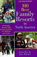 The 100 Best Family Resorts in North America: 100 Quality Resorts with Leisure Activities fo...