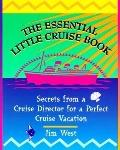 The Essential Little Cruise Book: Secrets from a Cruise Director for a Perfect Crusie Vacation