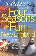 Yankee Magazine's Four Seasons of Fun in New England Editor's Picks for Where to Go and What...