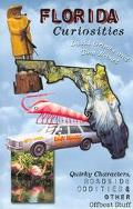 Florida Curiosities Quirky Characters, Roadside Oddities & Other Offbeat Stuff