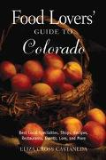 Food Lovers' Guide to Colorado Best Local Specialties, Shops, Recipes, Restaurants, Events, ...