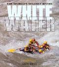 Whitewater The World's Wildest Rivers