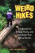 Weird Hikes A Collection of Bizarre, Funny, and Absolutely True Hiking Stories