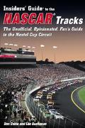 Insiders' Guide to the Nascar Tracks The Unofficial, Opinionated, Fan's Guide to Where to St...