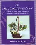 Gift Basket Design Book Everything You Need to Know to Create Beautiful, Professional-Lookin...