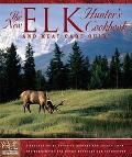 New Elk Hunter's Cookbook and Meat Care Guide A Collection of Favorite Recipes and Essays fr...