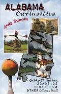 Alabama Curiosities Quirky Characters, Roadside Oddities & Other Offbeat Stuff