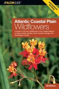 Atlantic Coastal Plain Wildflowers A Field Guide to the Wildflowers of the Coastal Regions o...