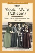 Doctor Wore Petticoats Women Physicians Of The Old West