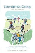 Serendipitous Outings Near New York City On Foot in New Jersey, Long Island, the Hudson Vall...