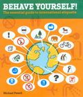Insiders Guide Behave Yourself! The Essential Guide To International Etiquette