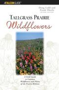 Falcon Guide Tallgrass Prairie Wildflowers A Field Guide To The Common Wildflowers And Plant...