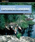 Falcon Guide Expedition Canoeing A Guide To Canoeing Wild Rivers In North America