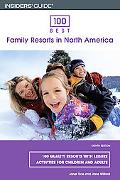 Insiders' Guide 100 Best Family Resorts In North America 100 Quality Resorts with Leisure Ac...