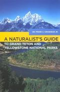 Naturalist's Guide to Grand Teton And Yellowstone National Parks