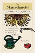 Massachusetts Gardener's Companion An Insider's Guide to Gardening from the Berkshires to th...