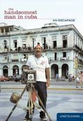 Handsomest Man in Cuba An Escapade