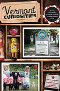 Vermont Curiosities: Quirky Characters, Roadside Oddities and Other Offbeat Stuff