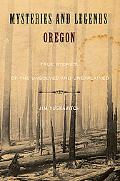 Mysteries and Legends of Oregon: True Stories of the Unsolved and Unexplained (Mysteries and...