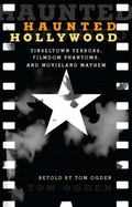 Haunted Hollywood: Tinseltown Terrors, Filmdom Phantoms, and Movieland Mayhem