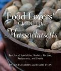 Food Lovers' Guide to Massachusetts, 2nd: Best Local Specialties, Markets, Recipes, Restaura...
