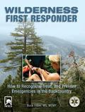 Wilderness First Responder, 3rd: How to Recognize, Treat, and Prevent Emergencies in the Bac...