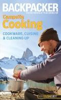 Backpacker Magazine's Campsite Cooking : Cookware, Cuisine, and Cleaning Up