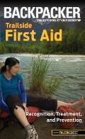 Backpacker magazine's Trailside First Aid : Recognition, Treatment, and Prevention